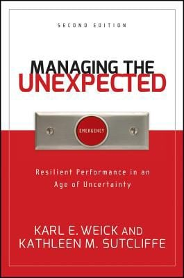 Managing the Unexpected: Resilient Performance in an Age of Uncertainty 9780787996499