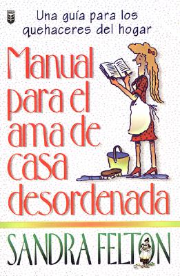 Manual Para el AMA de Casa Desordenada = The Messies Manual 9780789905895