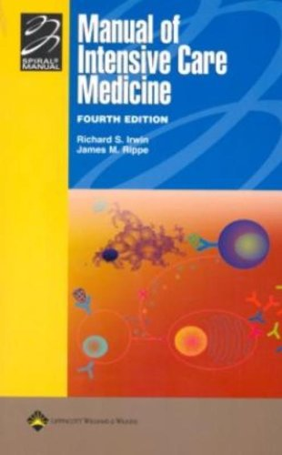 Manual of Intensive Care Medicine: With Annotated Key References (Spiral Manual S.) Richard S. Irwin and James M. Rippe