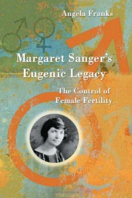 Margaret Sanger's Eugenic Legacy: The Control of Female Fertility 9780786420117