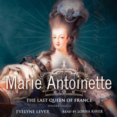 Marie Antoinette: The Last Queen of France 9780786176656