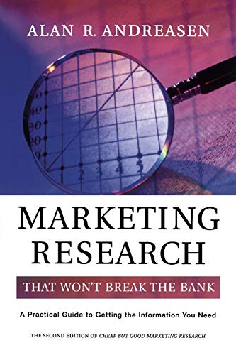 Marketing Research That Won't Break the Bank: A Practical Guide to Getting the Information You Need 9780787964191