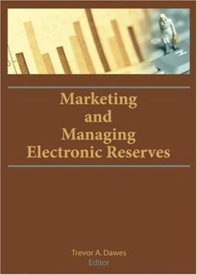 Marketing and Managing Electronic Reserves 9780789034038