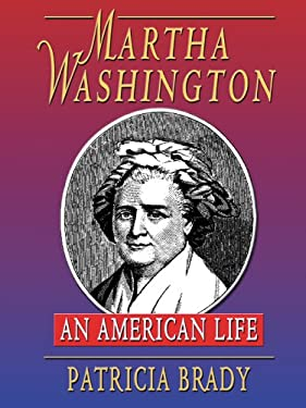 Martha Washington: An American Life 9780786279258