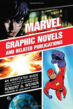 Marvel Graphic Novels and Related Publications: An Annotated Guide to Comics, Prose Novels, Children's Books, Articles, Criticism and Reference Works, 9780786425006