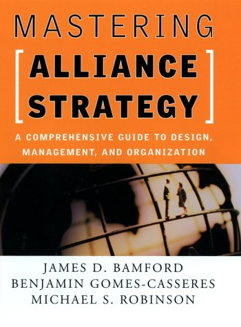 Mastering Alliance Strategy: A Comprehensive Guide to Design, Management, and Organization 9780787964627