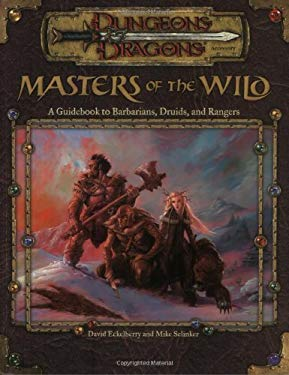 Masters of the Wild: A Guidebook to Barbarians, Druids, and Rangers 9780786926534