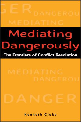 Mediating Dangerously: The Frontiers of Conflict Resolution 9780787953560