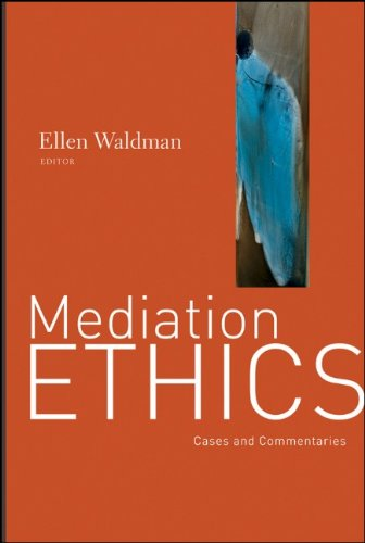 Mediation Ethics: Cases and Commentaries 9780787995881