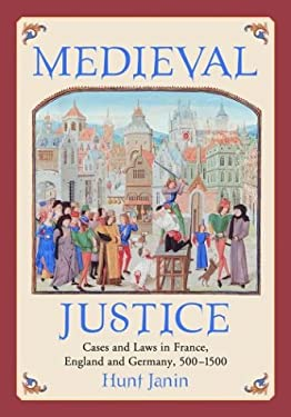 Medieval Justice: Cases and Laws in France, England and Germany, 500-1500 9780786418411