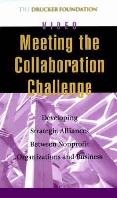 Meeting the Collaboration Challenge: Developing Strategic Alliances Between Nonprofit Organizations and Businesses 9780787962531