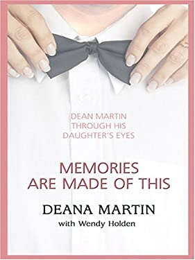 Memories Are Made of This: Dean Martin Through His Daughter's Eyes 9780786272563