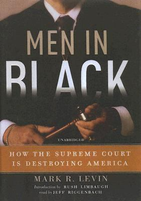 Men in Black: How the Supreme Court Is Destroying America 9780786134809