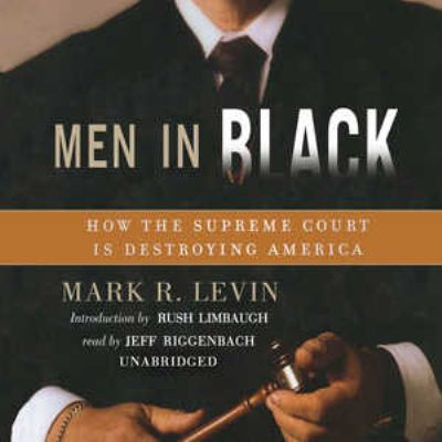 Men in Black: How the Supreme Court Is Destroying America 9780786178988