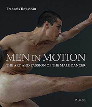 Men in Motion: The Art and Passion of the Male Dancer 9780789318794