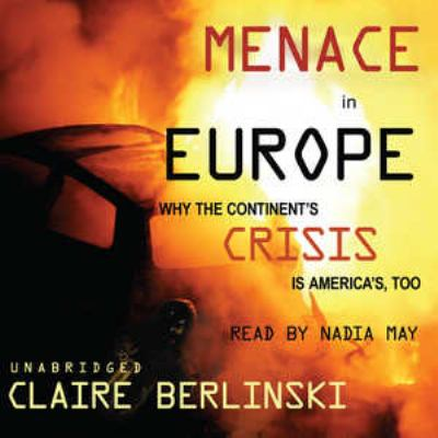 Menace in Europe: Why the Continent's Crisis Is America's, Too 9780786167883