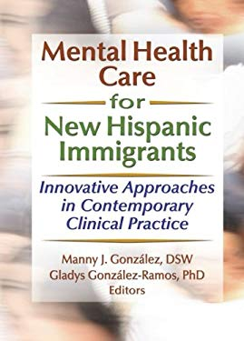Mental Health Care for New Hispanic Immigrants: Innovative Approaches in Contemporary Clinical Practice 9780789023087