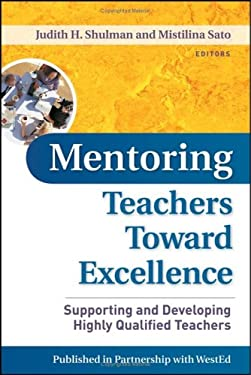 Mentoring Teachers Toward Excellence: Supporting and Developing Highly Qualified Teachers 9780787984342