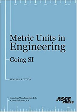 Metric Units in Engineering--Going Si: How to Use the International Sytems of Measurement Units (Si to Solve Standard Engineering Problems 9780784400708