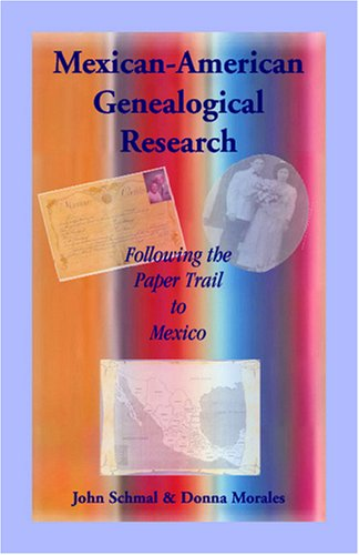 Mexican-American Genealogical Research: Following the Paper Trail to Mexico 9780788421396