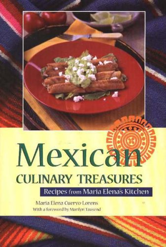 Mexican Culinary Treasures: Recipes from Maria Elena's Kitchen 9780781810616