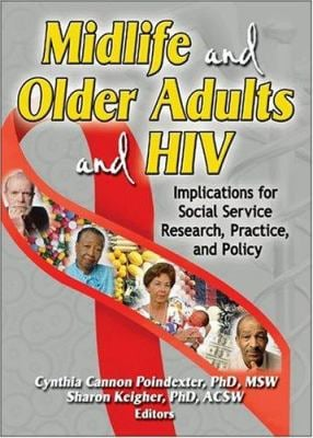 Midlife and Older Adults and HIV: Implications for Social Service Research, Practice, and Policy 9780789026460
