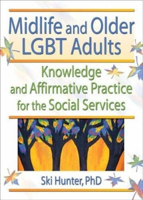 Midlife and Older Lgbt Adults 9780789018366