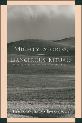 Mighty Stories, Dangerous Rituals: Weaving Together the Human and the Divine 9780787956486