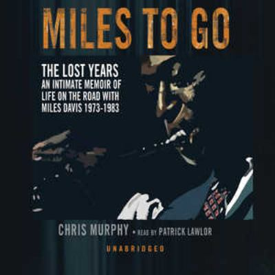 Miles to Go: The Lost Years: An Intimate Memoir of Life on the Road with Miles Davis 1973-1983 9780786174478