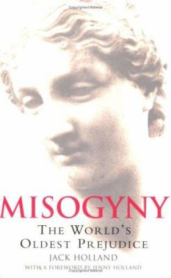 Misogyny: The World's Oldest Prejudice 9780786718238
