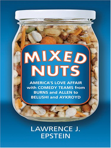 Mixed Nuts: America's Love Affair with Comedy Teams from Burns and Allen to Belushi and Aykroyd 9780786275236