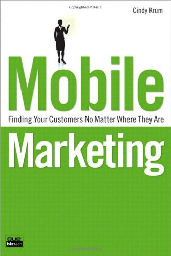 Mobile Marketing: Finding Your Customers No Matter Where They Are 9780789739766