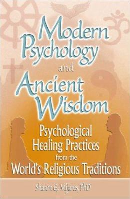 Modern Psychology and Ancient Wisdom: Psychological Healing Practices from the World's Religious Traditions 9780789017529