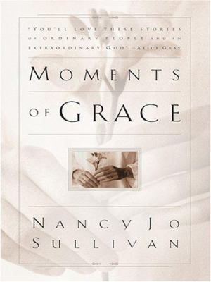 Moments of Grace: Stories of Ordinary People and an Extraordinary God 9780786286331