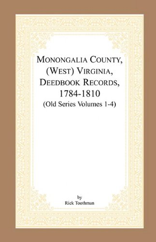 Monongalia County, (West) Virginia, Deed Book Records, 1784-1810 (Old Series Volumes 1-4) 9780788400001