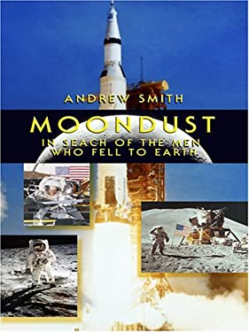 Moondust: In Search of the Men Who Fell to Earth 9780786285303