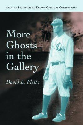 More Ghosts in the Gallery: Another Sixteen Little-Known Greats at Cooperstown