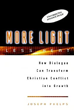 More Light, Less Heat: How Dialogue Can Transform Christian Conflicts Into Growth 9780787942861