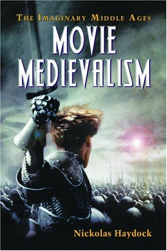 Movie Medievalism: The Imaginary Middle Ages 9780786434435