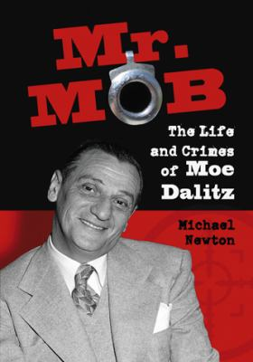 Mr. Mob: The Life and Crimes of Moe Dalitz 9780786435166