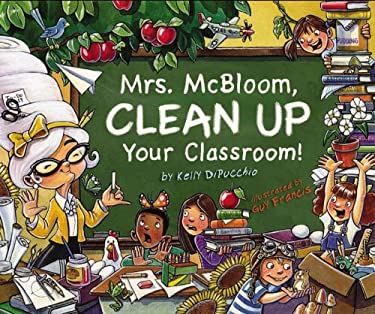 Mrs. McBloom, Clean Up Your Classroom! 9780786809325
