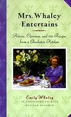 Mrs. Whaley Entertains: Advice, Opinions, and 100 Recipes from a Charleston Kitchen 9780786219131