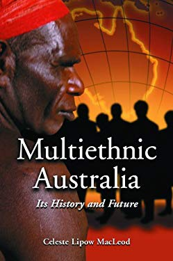 Multiethnic Australia: Its History and Future 9780786425228