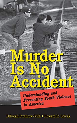 Murder Is No Accident: Understanding and Preventing Youth Violence in America 9780787969806