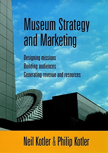Museum Strategy and Marketing: Designing Missions, Building Audiences, Generating Revenue and Resources 9780787909123