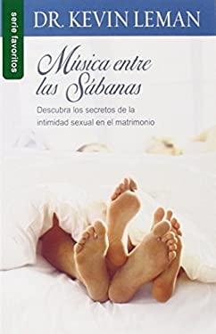 Musica Entre las Sabanas: Descubra los Secretos de la Intimidad Sexual en el Matrimonio 9780789915368