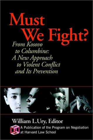 Must We Fight?: From the Battlefield to the Schoolyard-A New Perspective on Violent Conflict and Its Prevention 9780787961039