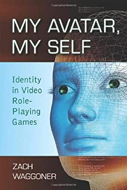 My Avatar, My Self: Identity in Video Role-Playing Games 9780786441099