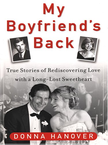 My Boyfriend's Back: True Stories of Rediscovering Love with a Long-Lost Sweetheart 9780786276653