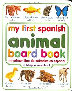 My First Spanish Animal Board Book/Mi Primer Libro de Animales Enespanol = My First Spanish Animal Board Book 9780789485908